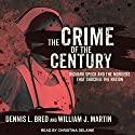 The Crime of the Century: Richard Speck and the Murders That Shocked a Nation Audiobook by Dennis L. Breo, William J. Martin Narrated by Christina Delaine