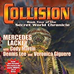 Collision: Book Four of the Secret World Chronicle | Mercedes Lackey,Cody Martin,Dennis Lee,Veronica Giguere