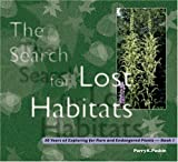 The Search for Lost Habitats: 30 Years of Exploring for Rare And Endangered Plants, Book 1