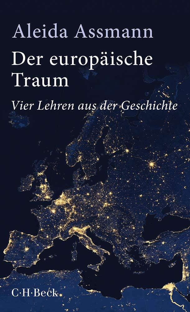 Der europäische Traum: Vier Lehren aus der Geschichte Taschenbuch – 12. Oktober 2018 Aleida Assmann C.H.Beck 3406733808 Politikwissenschaft