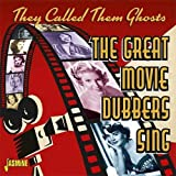 #7: They Called Them Ghosts - The Great Movie Dubbers Sing [ORIGINAL RECORDINGS REMASTERED]