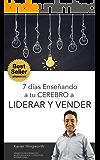 7 Días Enseñando a tu Cerebro a Liderar y Vender (Spanish Edition)