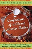 Front cover for the book Confections of a Closet Master Baker: One Woman's Sweet Journey from Unhappy Hollywood Executive to Contented Country Baker by Gesine Bullock-Prado