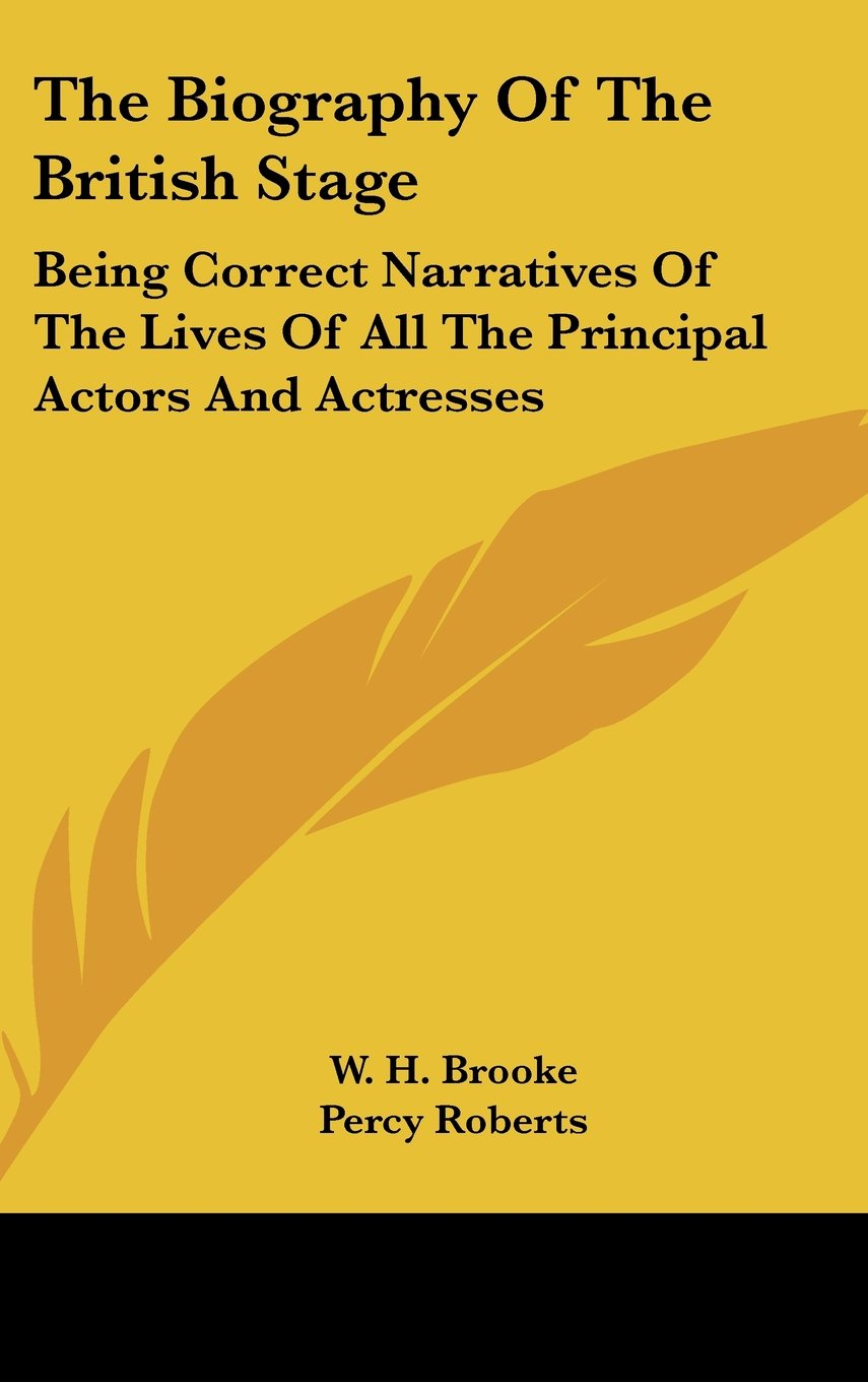 The Biography Of The British Stage: Being Correct Narratives Of The Lives Of All The Principal Actors And Actresses PDF