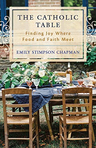 The Catholic Table: Finding Joy Where Food and