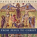 From Jesus to Christ: The Origins of the New Testament Images of Christ, Second Edition | Paula Fredriksen