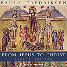 From Jesus to Christ: The Origins of the New Testament Images of Christ, Second Edition | Livre audio Auteur(s) : Paula Fredriksen Narrateur(s) : Pam Ward