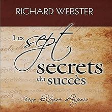 Les sept secrets du succès : Une histoire d'espoir | Livre audio Auteur(s) : Richard Webster Narrateur(s) : Tristan Harvey