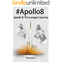 #Apollo8: The Longest Journey (The APOLLO Missions to the Moon Book 1) (English Edition)