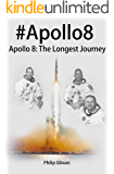 #Apollo8: The Longest Journey (The APOLLO Missions to the Moon Book 1)