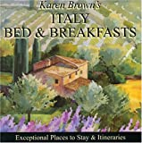 Karen Brown's Italy Bed & Breakfasts 2010: Exceptional Places to Stay & Itineraries (Karen Brown's Italy Bed & Breakfast: Exceptional Places to Stay & Itineraries)