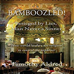 Bamboozled! Besieged by Lies, Man Never a Sinner