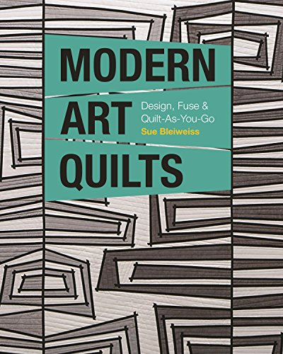 (Modern Art Quilts: Design, Fuse & Quilt-As-You-Go)