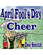 April Fool's Day Cheer: April Fool's Day picture book for children with April Fool's Day pranks and April Fool's Day celebration. Perfect for April Fool's Day Storytimes and read alouds.