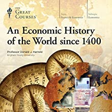 An Economic History of the World since 1400 Lecture by The Great Courses Narrated by Professor Donald J. Harreld Ph.D.
