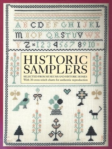 Historic Samplers: Selected from Museums and Historic Homes  (With 30 Cross-Stitch Charts for Authentic Reproduction) - Cross Stitch Chart Book