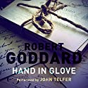 Hand in Glove Audiobook by Robert Goddard Narrated by John Telfer