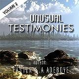 Unusual Testimonies, Part 2