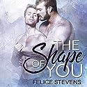 The Shape of You Hörbuch von Felice Stevens Gesprochen von: Nick J. Russo