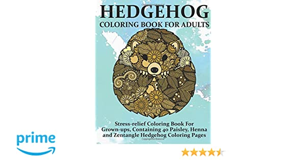 Amazon Hedgehog Coloring Book For Adults Stress Relief Grown Ups Containing 40 Paisley Henna And Zentangle Pages