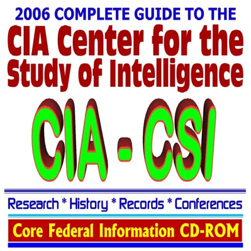 Read Online 2006 Complete Guide to the CIA Center for the Study of Intelligence (CSI) – Research, History, Records, Conferences (CD-ROM) pdf
