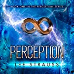 Perception: Perception Trilogy, Book 1 | Lee Strauss,Elle Strauss