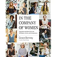 In the Company of Women: Inspiration and Advice from over 100 Makers, Artists, and Entrepreneurs
