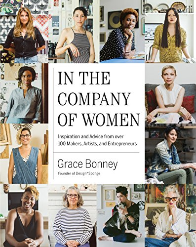 In the Company of Women: Inspiration and Advice from over 100 Makers, Artists, and Entrepreneurs ()