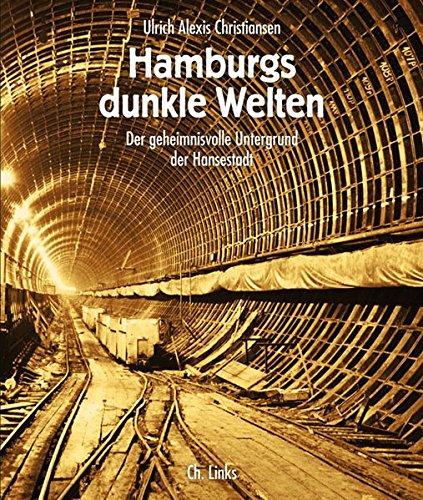 Hamburgs dunkle Welten: Der geheimnisvolle Untergrund der Hansestadt