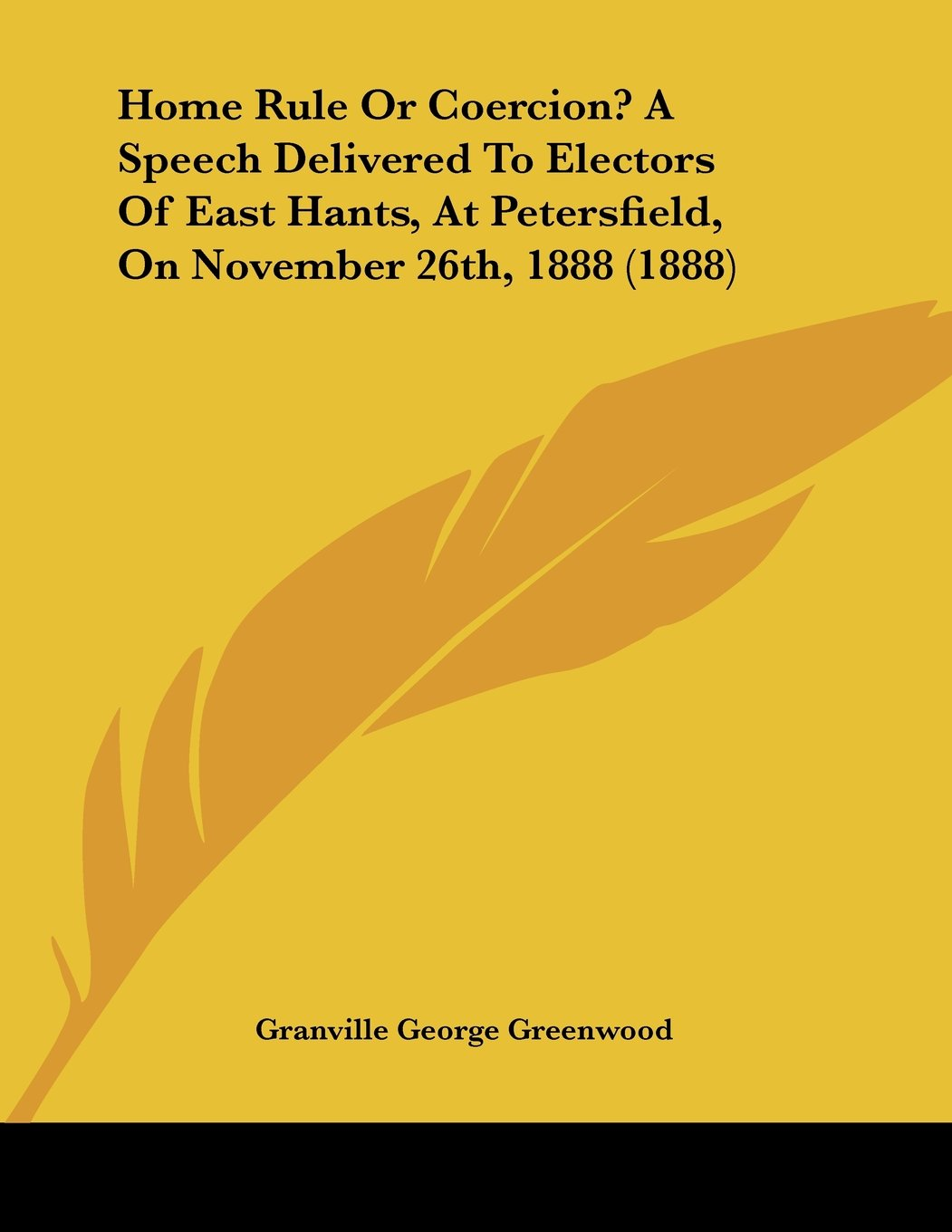Home Rule Or Coercion? A Speech Delivered To Electors Of East Hants, At Petersfield, On November 26th, 1888 (1888) PDF