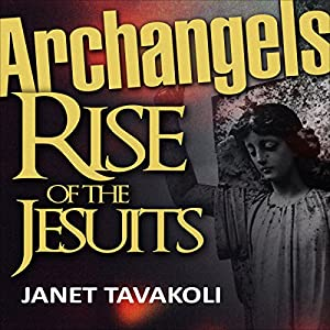 Archangels: Rise of the Jesuits - Volume 1 Audiobook