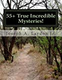 55+ True Incredible Mysteries!, Joseph Laydon, 149493227X
