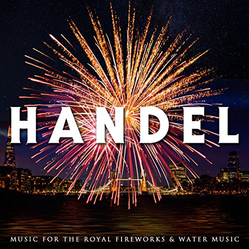 Handel: Music for the Royal Fireworks and Water Music (George Frideric Handel Music For The Royal Fireworks)