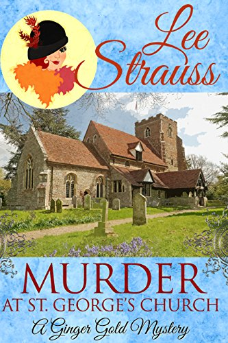 Murder at St. George's Church: a cozy historical mystery (A Ginger Gold Mystery Book 7) by [Strauss, Lee]