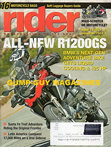 Rider Magazine April 2013 ALL-NEW R1200GS BMW'S NEXT-GEN ADVENTURE BIKE GETS LIQUID COOLING & 125 HP Maxi-Scooter or Motorcycle? BMW C650GT vs Honda NC700X MAXI-SCOOTER OR MOTORCYCLE?