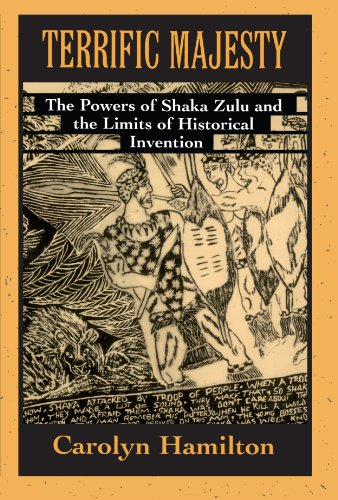 Terrific Majesty: The Powers of Shaka Zulu and the Limits of Historical Invention -