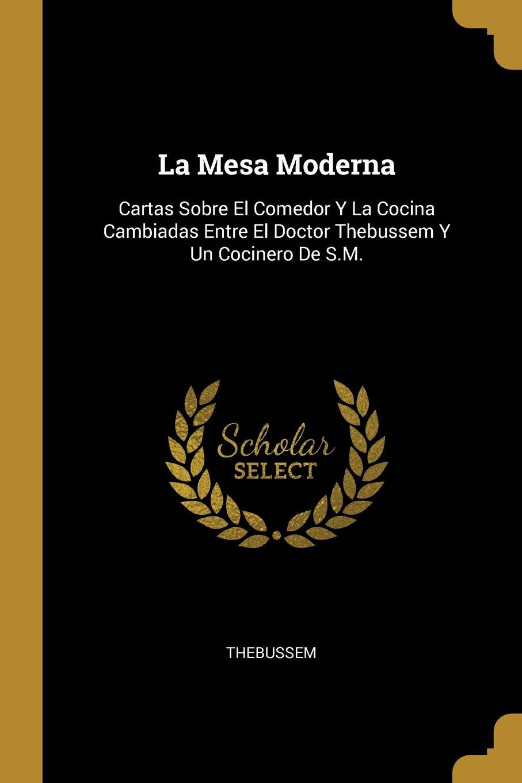 La Mesa Moderna: Cartas Sobre El Comedor Y La Cocina ...