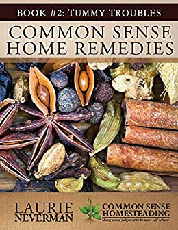 Common Sense Home Remedies Book #2: Tummy Troubles by [Neverman, Laurie]