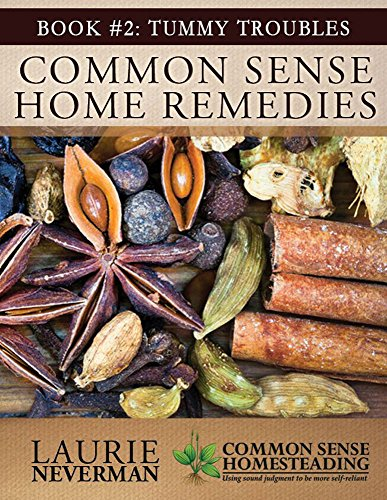 Common Sense Home Remedies Book #2: Tummy Troubles