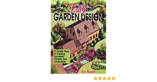 Easy Garden Design 12 Simple Steps to Creating Successful Gardens