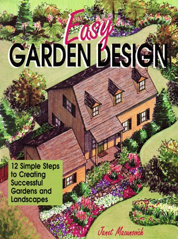 Easy Garden Design 12 Simple Steps To Creating Successful Gardens And Landscapes Macunovich Janet Art Pam 9780882667911 Amazon Com Books