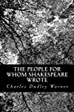 The People for Whom Shakespeare Wrote, Charles Dudley Warner, 148405556X