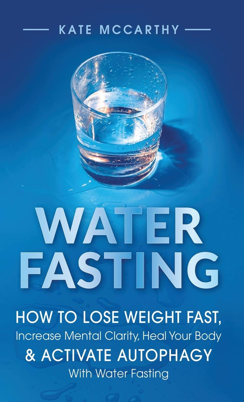 Water Fasting: How to Lose Weight Fast, Increase Mental Clarity