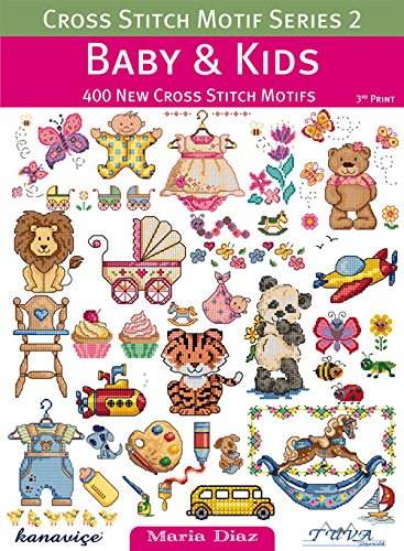Cross Stitch Motif Series 2: Baby & Kids: 400 New Cross Stit