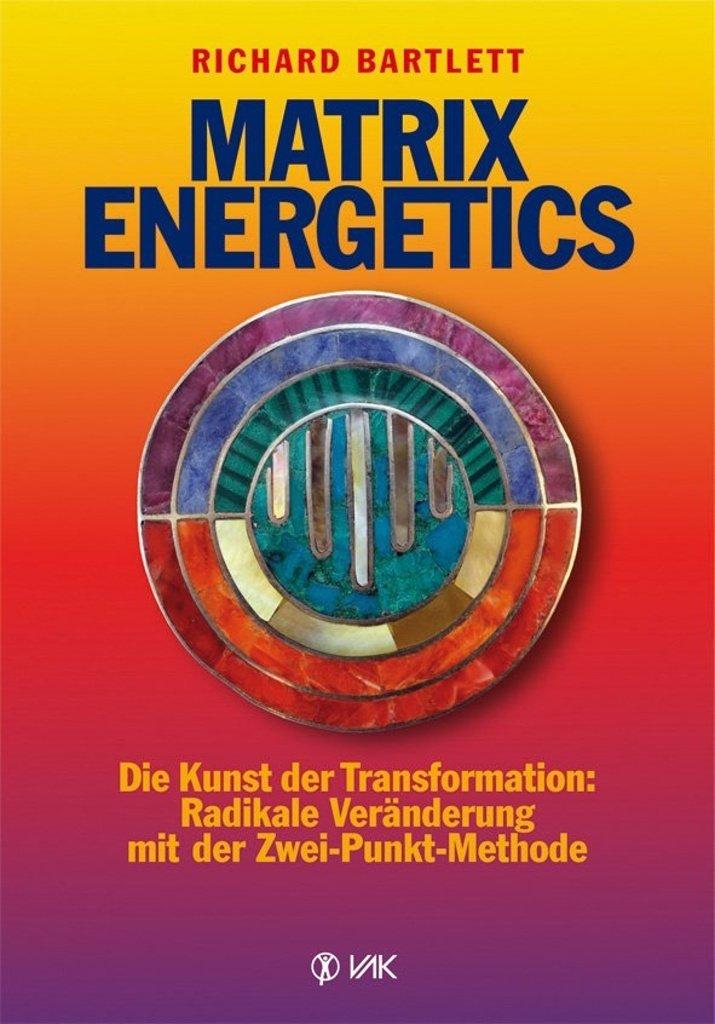 Matrix Energetics  Die Kunst Der Transformation  Radikale Veränderung Mit Der Zwei Punkt Methode
