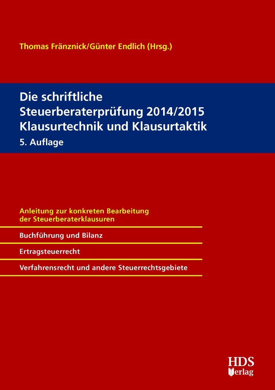Die schriftliche Steuerberaterprüfung 2014/2015 Klausurtechnik und Klausurtaktik
