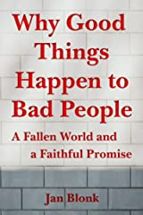 Why Good Things Happen to Bad People: A Fallen World and a Faithful Promise Kindle Edition