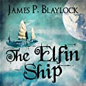 The Elfin Ship: Balumnia, Book 1 Audiobook by James P. Blaylock Narrated by Malk Williams