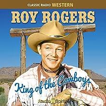 Roy Rogers: King of the Cowboys Radio/TV Program Auteur(s) : Roy Rogers Narrateur(s) : Roy Rogers, Dale Evans, Herb Butterfield
