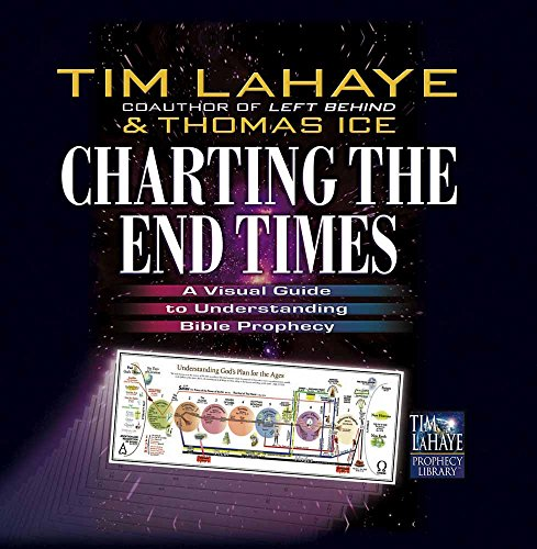 Charting the End Times: A Visual Guide to Understanding Bible Prophecy (Tim LaHaye Prophecy LibraryTM)